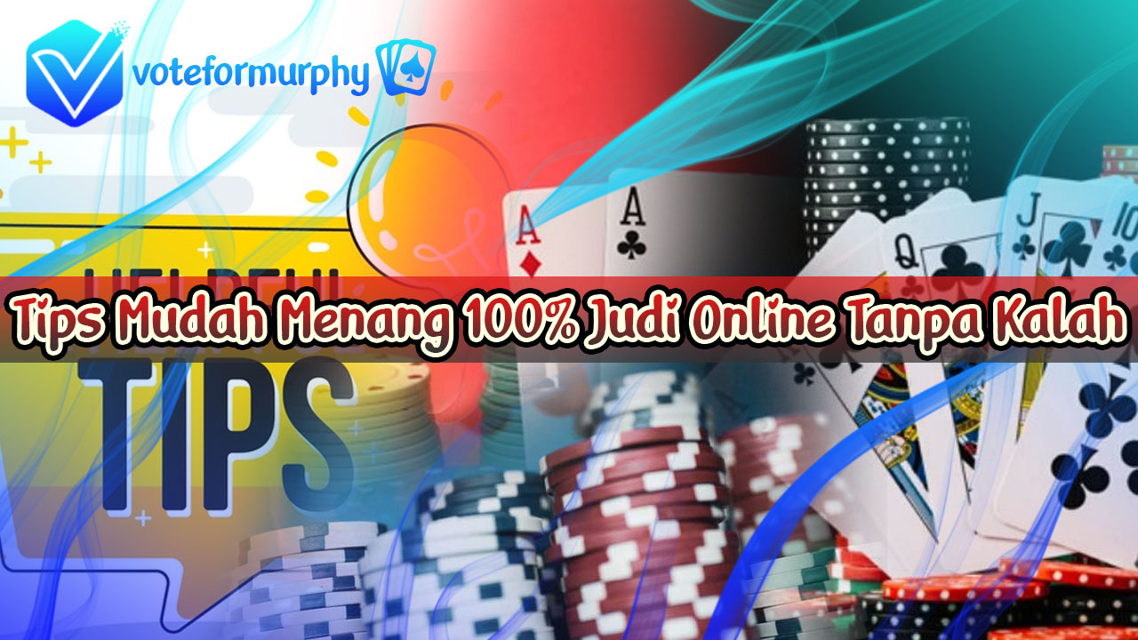 Tips Mudah Menang 100 Persen Judi Online Tanpa Kalah